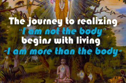"The journey to realizing ""I am not the body"" begins with living ""I am more than the body"""