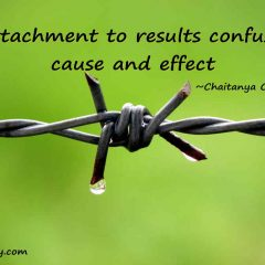Attachment to results confuses cause and effect