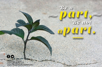 Be a part; be not apart