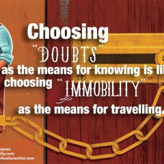 Choosing doubt as the means for knowing is like choosing immobility as the means for traveling
