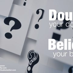 Doubt your doubts and believe your beliefs
