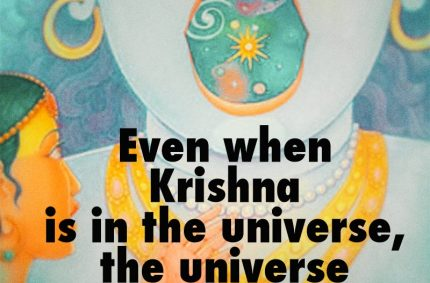 Even when Krishna is in the universe, the universe is still in him