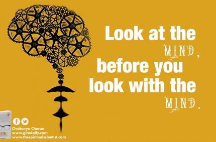 Look at the mind before you look with the mind
