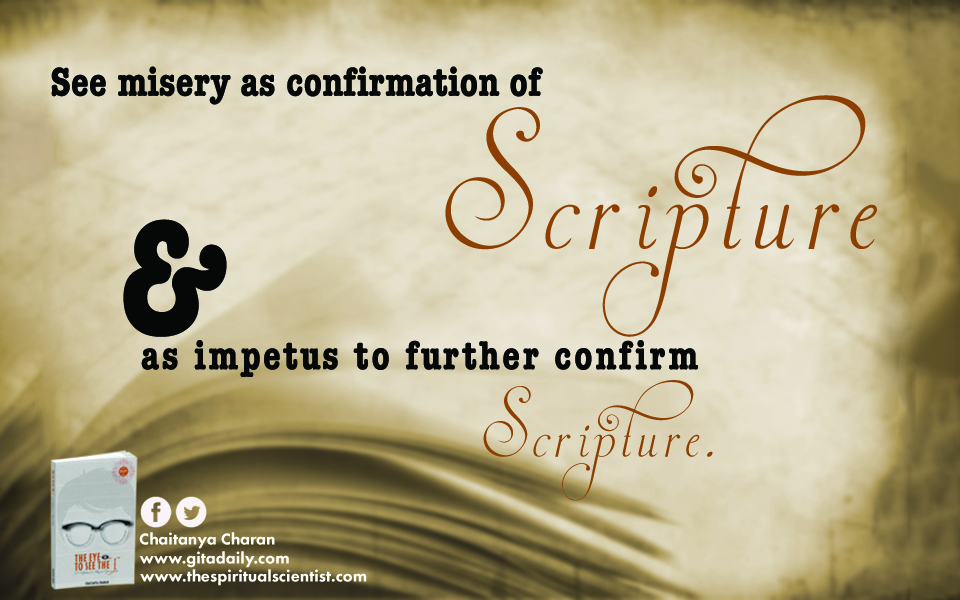 See misery as confirmation of scripture – and as impetus to further confirm scripture