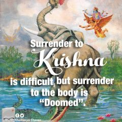 Surrender to Krishna is difficult, but surrender to the body is doomed
