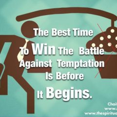 The best time to win the battle against temptation is before it begins