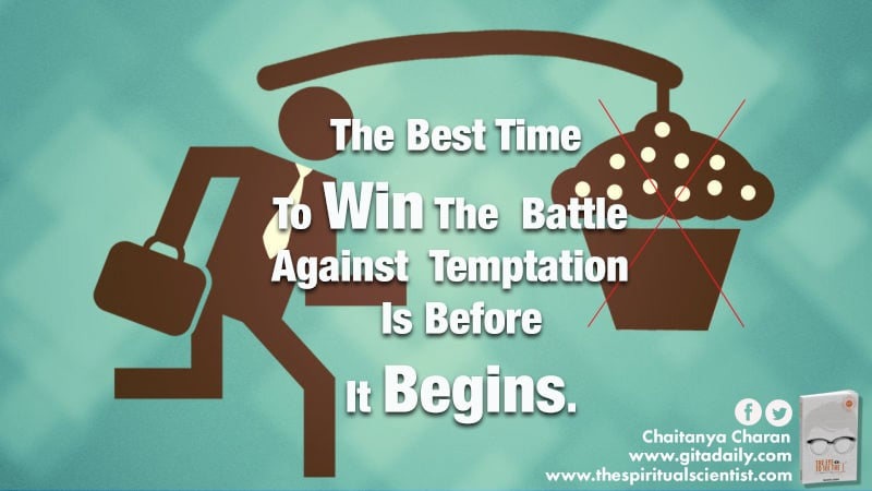 The best time to win the battele against temptation is before