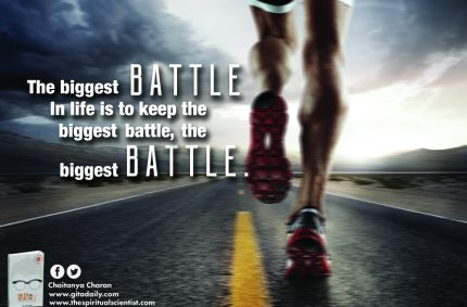 The biggest battle in life is to keep the biggest battle the biggest battle