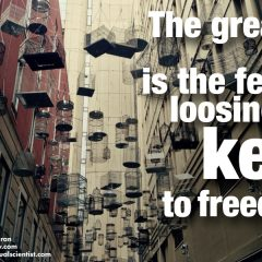 The greatest fear is the fear of losing the key to freedom