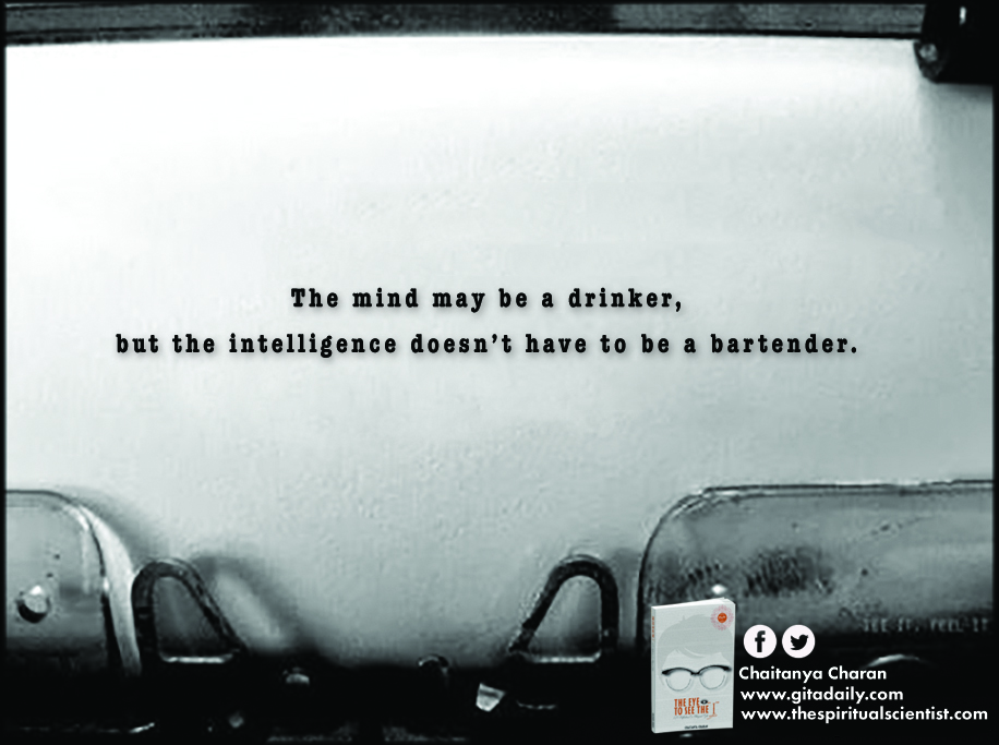 The mind may be a drinker, but the intelligence doesn't have to be a bartender