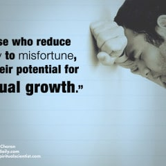 Those who reduce misery to misfortune miss their potential for spiritual growth