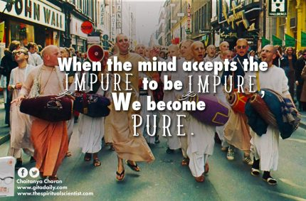 When the mind accepts the impure to be impure, we become pure